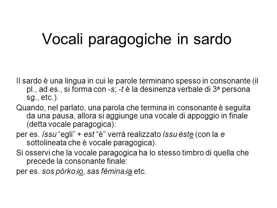 Vocali paragogiche in sardo Il sardo è una lingua in cui le parole terminano spesso in consonante (il pl., ad es., si forma con -s; -t è la desinenza