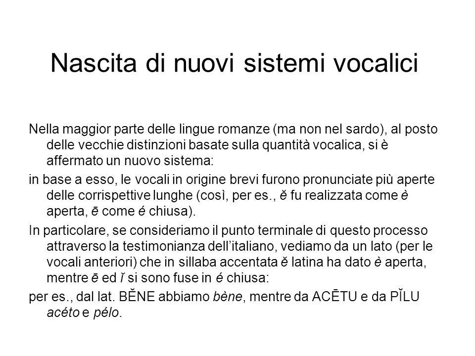 Nascita di nuovi sistemi vocalici Nella maggior parte delle lingue romanze (ma non nel sardo), al posto delle vecchie distinzioni basate sulla quantit