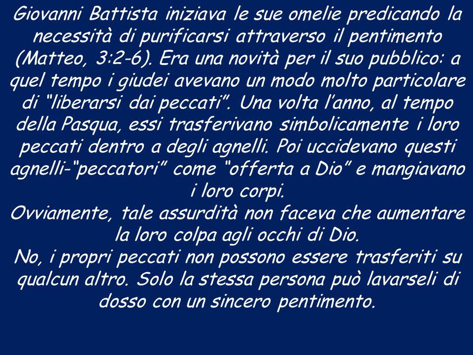 Giovanni Battista iniziava le sue omelie predicando la necessità di purificarsi attraverso il pentimento (Matteo, 3:2-6). Era una novità per il suo pu