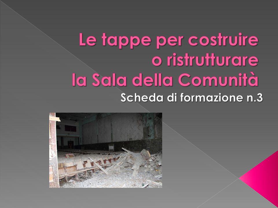 Capire e comprendere i passaggi necessari alla ristrutturazione o costruzione di una Sala della Comunità (SdC) per rispettarne lidentità e per coinvolgere la comunità intera a tutti i livelli