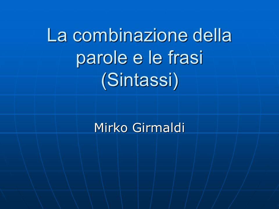 La combinazione della parole e le frasi (Sintassi) Mirko Girmaldi