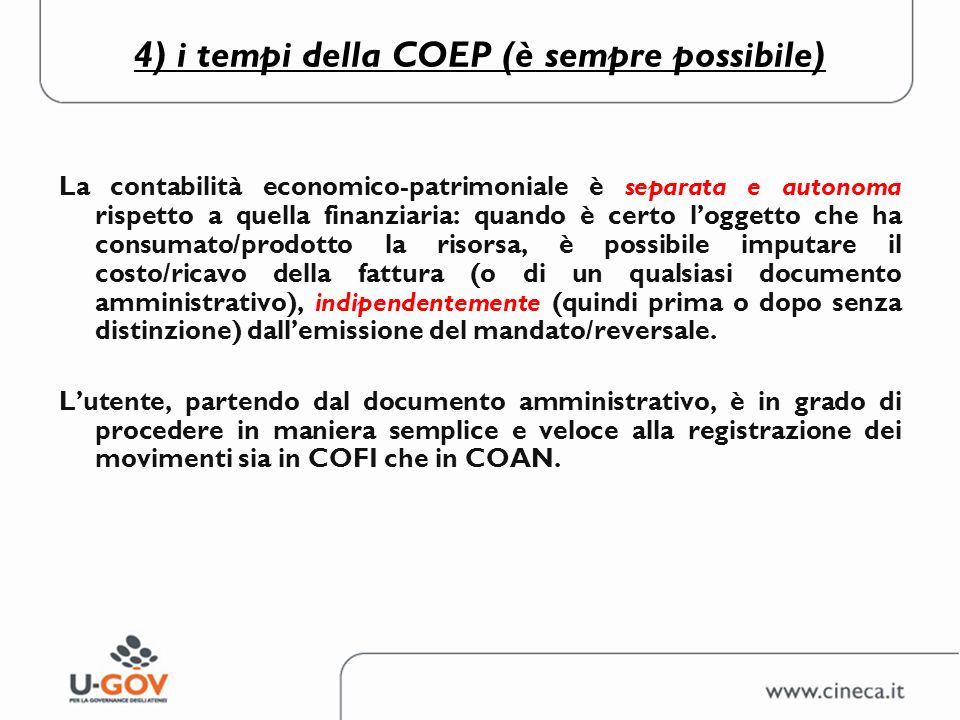 4) i tempi della COEP (è sempre possibile) La contabilità economico-patrimoniale è separata e autonoma rispetto a quella finanziaria: quando è certo l