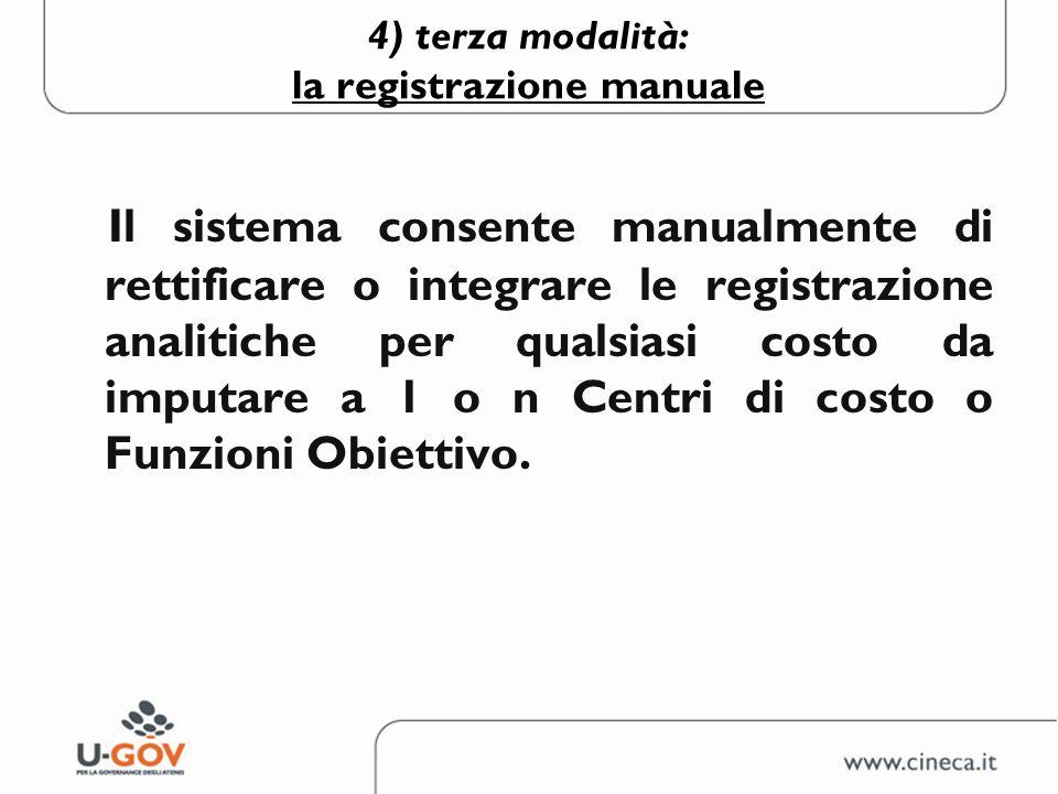 4) terza modalità: la registrazione manuale Il sistema consente manualmente di rettificare o integrare le registrazione analitiche per qualsiasi costo