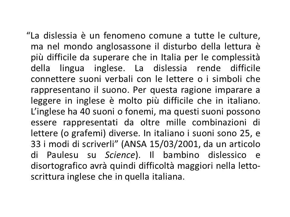 La dislessia è un fenomeno comune a tutte le culture, ma nel mondo anglosassone il disturbo della lettura è più difficile da superare che in Italia pe