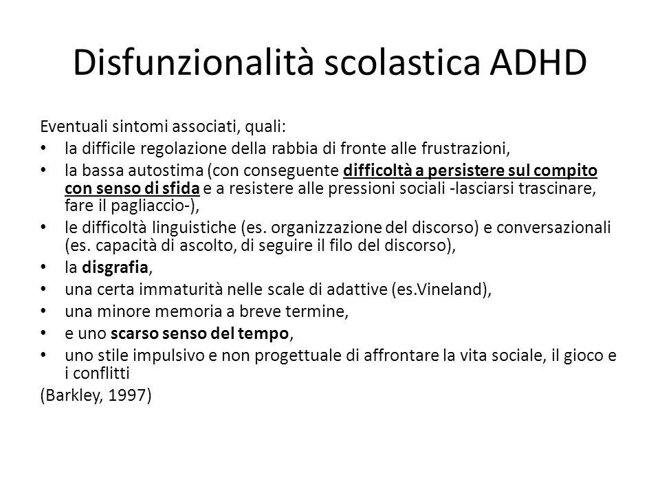 Disfunzionalità scolastica ADHD Eventuali sintomi associati, quali: la difficile regolazione della rabbia di fronte alle frustrazioni, la bassa autost