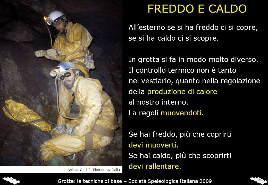 FREDDO E CALDO Allesterno se si ha freddo ci si copre, se si ha caldo ci si scopre. In grotta si fa in modo molto diverso. Il controllo termico non è