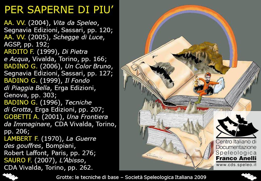 PER SAPERNE DI PIU AA. VV. (2004), Vita da Speleo, Segnavia Edizioni, Sassari, pp. 120; AA. VV. (2005), Schegge di Luce, AGSP, pp. 192; ARDITO F. (199