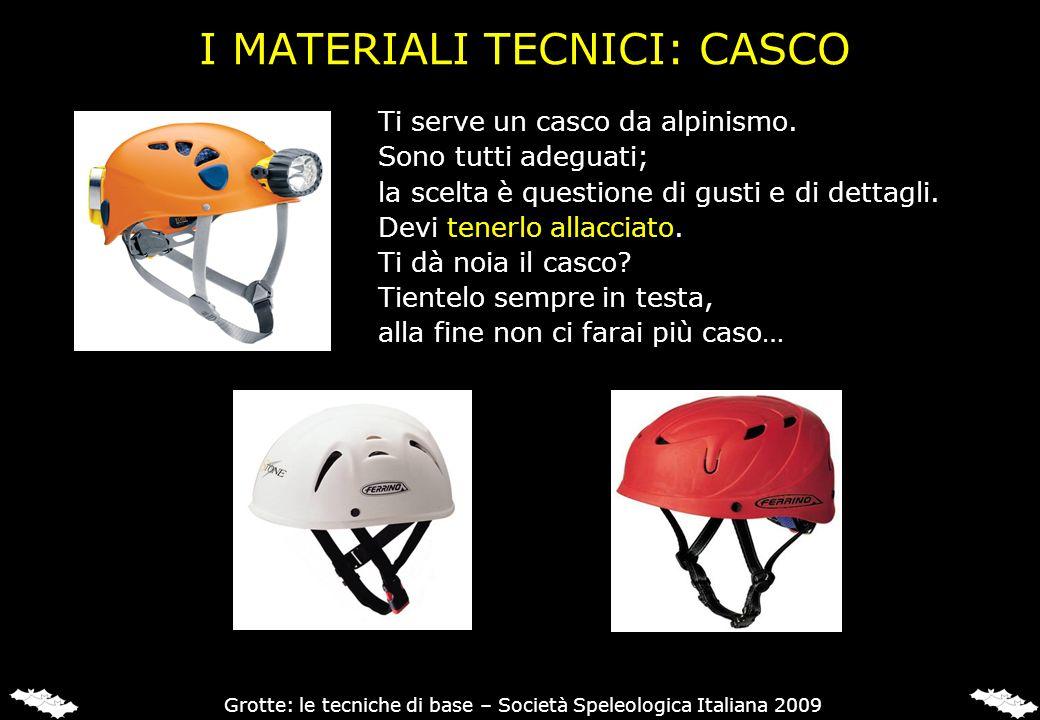 I MATERIALI TECNICI: CASCO Ti serve un casco da alpinismo. Sono tutti adeguati; la scelta è questione di gusti e di dettagli. Devi tenerlo allacciato.