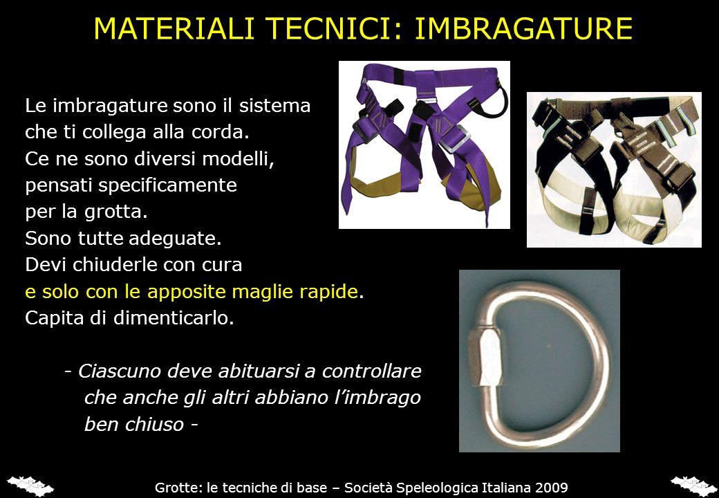 Le imbragature sono il sistema che ti collega alla corda. Ce ne sono diversi modelli, pensati specificamente per la grotta. Sono tutte adeguate. Devi