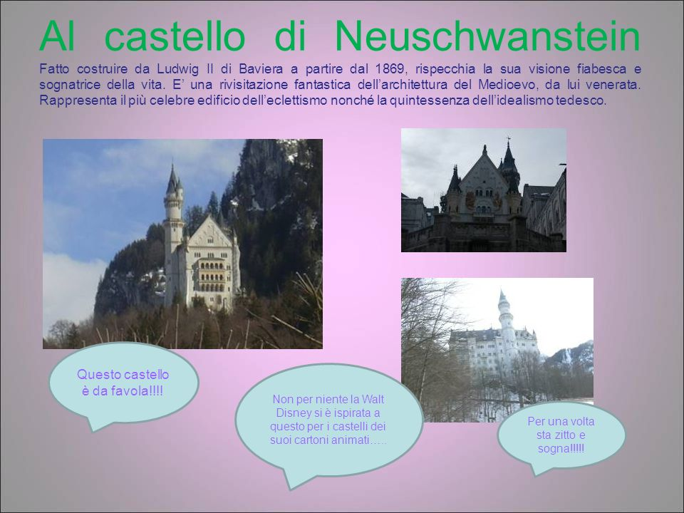Al castello di Neuschwanstein Fatto costruire da Ludwig II di Baviera a partire dal 1869, rispecchia la sua visione fiabesca e sognatrice della vita.