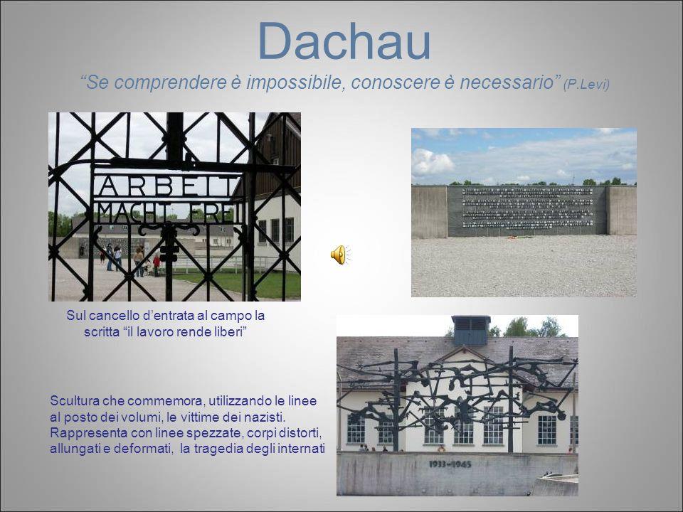 Dachau Se comprendere è impossibile, conoscere è necessario (P.Levi) Sul cancello dentrata al campo la scritta il lavoro rende liberi Scultura che com