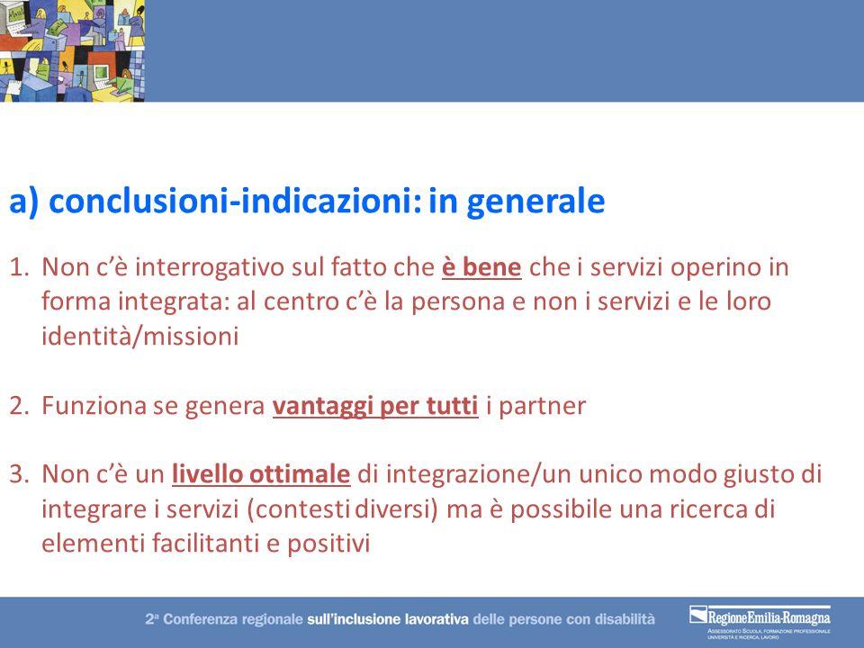 a) conclusioni-indicazioni: in generale 1.Non cè interrogativo sul fatto che è bene che i servizi operino in forma integrata: al centro cè la persona