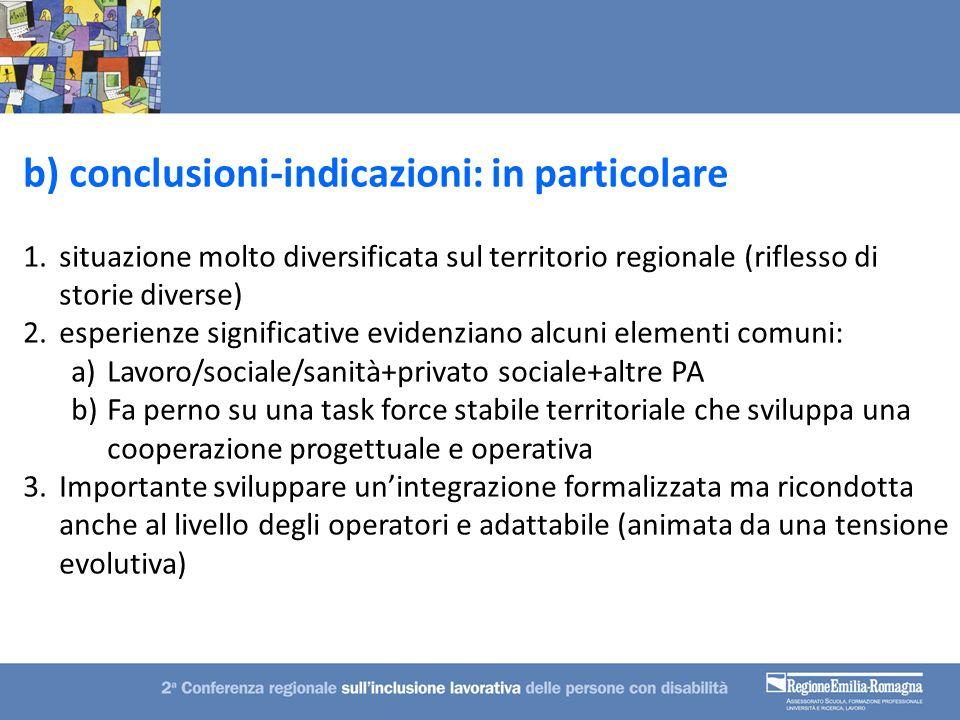 b) conclusioni-indicazioni: in particolare 1.situazione molto diversificata sul territorio regionale (riflesso di storie diverse) 2.esperienze signifi