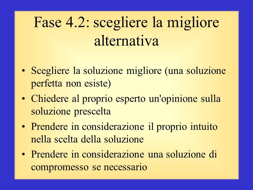 Fase 4.1: considerare le alternative Considerare le seguenti caratteristiche di ciascuna alternativa: idoneità: etica e pratica fattibilità: accessibi