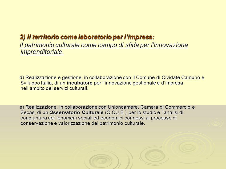2) Il territorio come laboratorio per limpresa: Il patrimonio culturale come campo di sfida per linnovazione imprenditoriale. d) Realizzazione e gesti