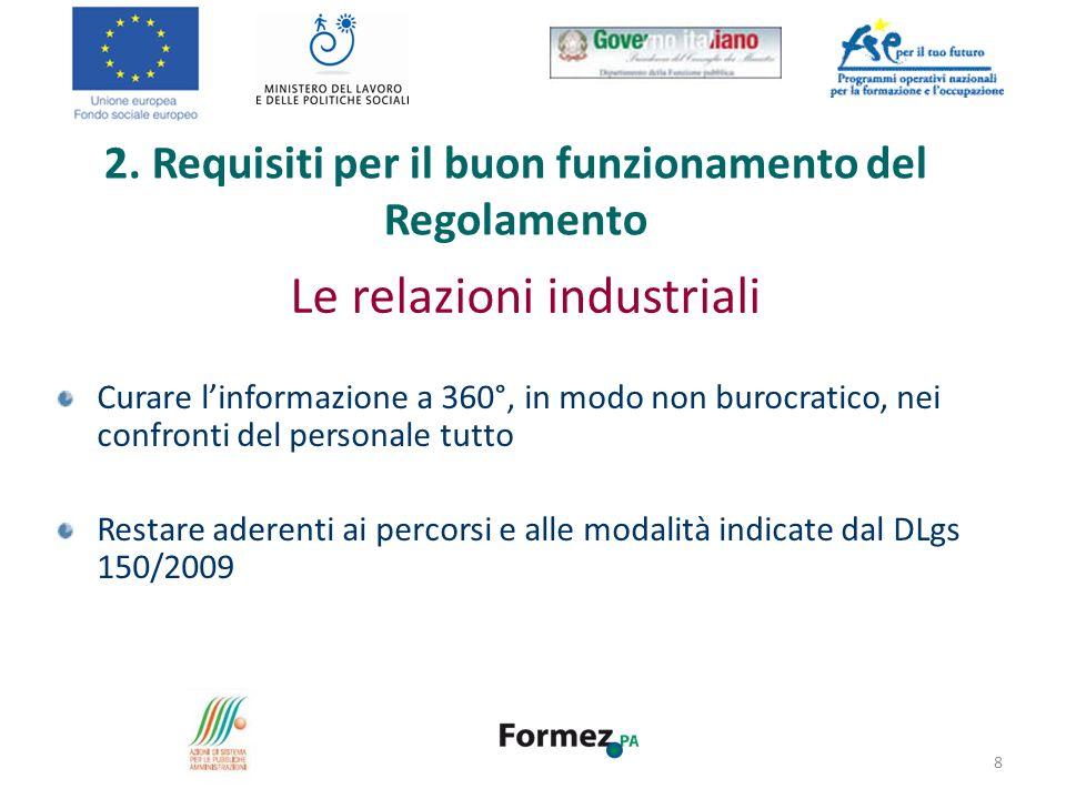 Le relazioni industriali Curare linformazione a 360°, in modo non burocratico, nei confronti del personale tutto Restare aderenti ai percorsi e alle modalità indicate dal DLgs 150/2009 8 2.
