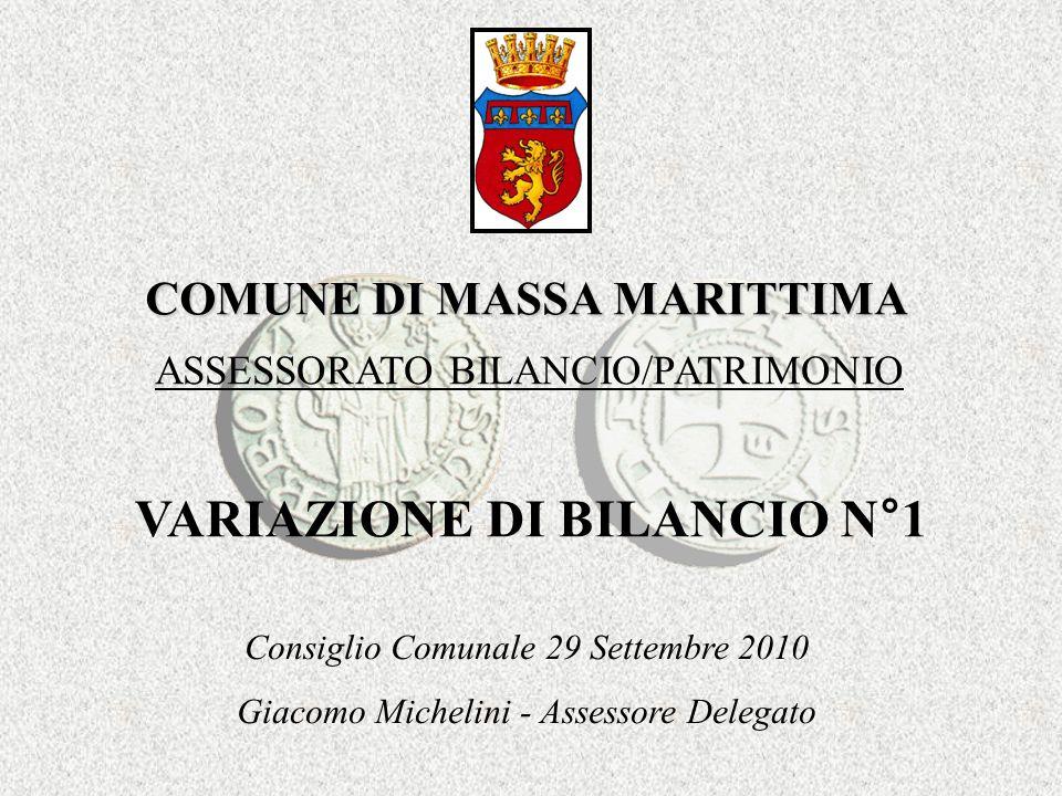COMUNE DI MASSA MARITTIMA ASSESSORATO BILANCIO/PATRIMONIO Consiglio Comunale 29 Settembre 2010 Giacomo Michelini - Assessore Delegato VARIAZIONE DI BILANCIO N°1