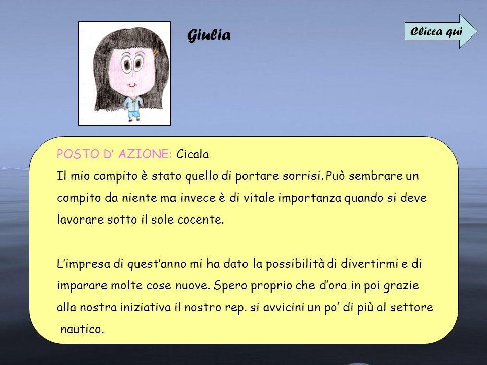 Giulia POSTO D AZIONE: Cicala Il mio compito è stato quello di portare sorrisi. Può sembrare un compito da niente ma invece è di vitale importanza qua