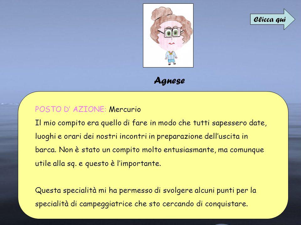 Agnese POSTO D AZIONE: Mercurio Il mio compito era quello di fare in modo che tutti sapessero date, luoghi e orari dei nostri incontri in preparazione