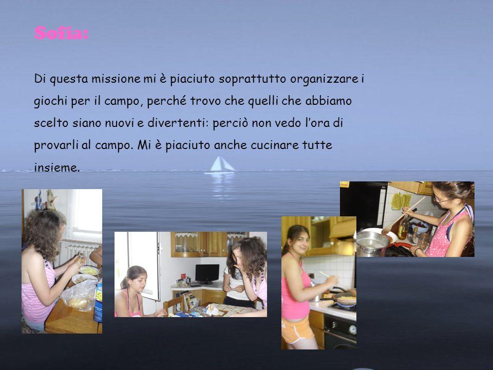 Sofia: Di questa missione mi è piaciuto soprattutto organizzare i giochi per il campo, perché trovo che quelli che abbiamo scelto siano nuovi e divert