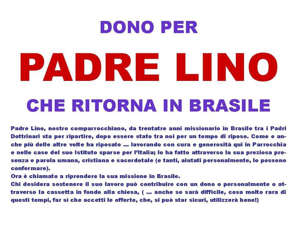 PADRE LINO CI SCRIVE DAL BRASILE Ho appena ricevuto la sua ultima lettera datata 1 ottobre 2002 e sono rimasto molto contento di ricevere la solidarietà fraterna specialmente della nostra Parrocchia di San Pietro.