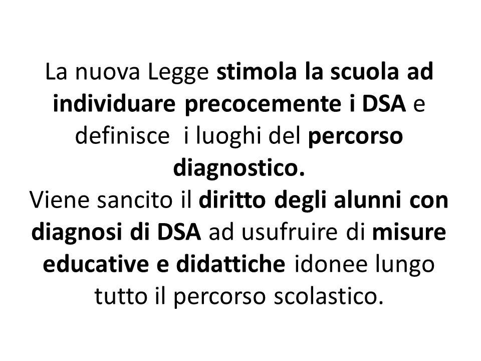 La nuova Legge stimola la scuola ad individuare precocemente i DSA e definisce i luoghi del percorso diagnostico. Viene sancito il diritto degli alunn