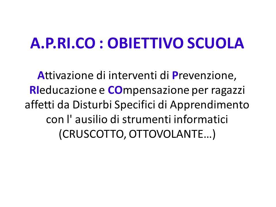 A.P.RI.CO : OBIETTIVO SCUOLA Attivazione di interventi di Prevenzione, RIeducazione e COmpensazione per ragazzi affetti da Disturbi Specifici di Appre