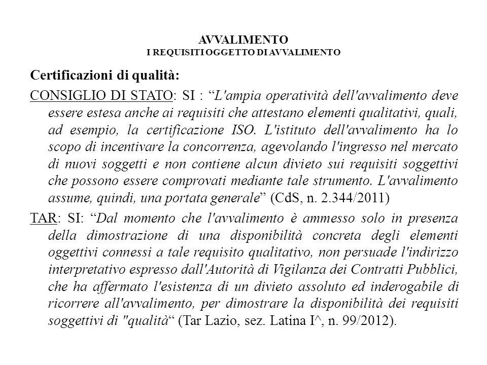 AVVALIMENTO I REQUISITI OGGETTO DI AVVALIMENTO Certificazioni di qualità: CONSIGLIO DI STATO: SI : L'ampia operatività dell'avvalimento deve essere es