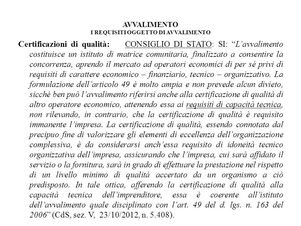 AVVALIMENTO I REQUISITI OGGETTO DI AVVALIMENTO Certificazioni di qualità: CONSIGLIO DI STATO: SI: Lavvalimento costituisce un istituto di matrice comu