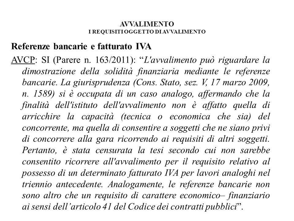 AVVALIMENTO I REQUISITI OGGETTO DI AVVALIMENTO Referenze bancarie e fatturato IVA AVCP: SI (Parere n. 163/2011): L'avvalimento può riguardare la dimos