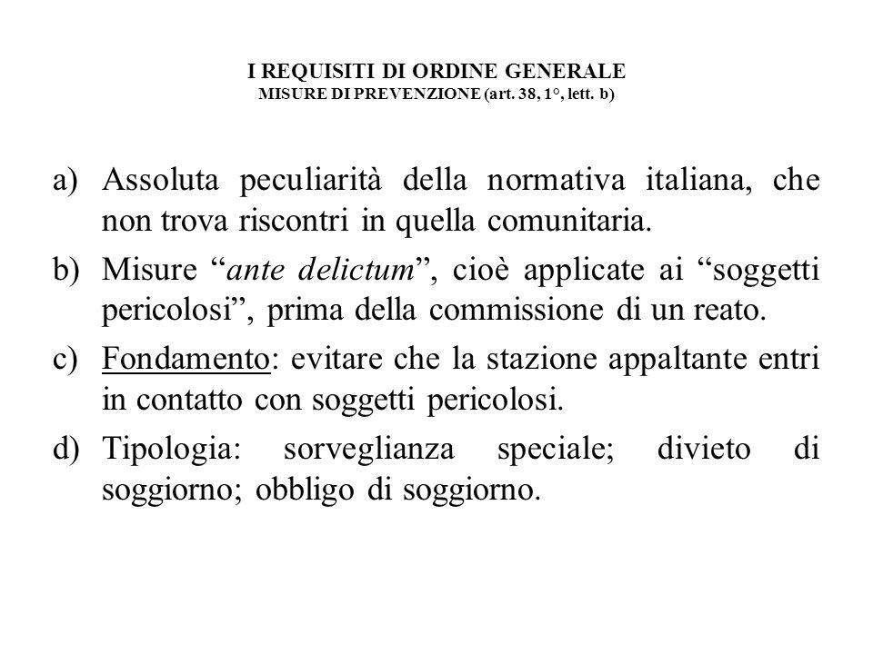 I REQUISITI DI ORDINE GENERALE MISURE DI PREVENZIONE (art. 38, 1°, lett. b) a)Assoluta peculiarità della normativa italiana, che non trova riscontri i