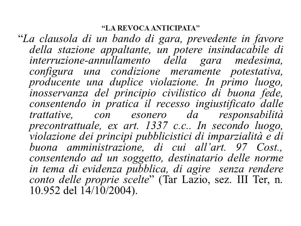 LA REVOCA ANTICIPATA La clausola di un bando di gara, prevedente in favore della stazione appaltante, un potere insindacabile di interruzione-annullam