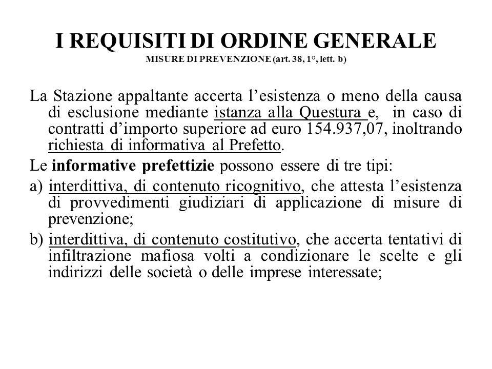I REQUISITI DI ORDINE GENERALE MISURE DI PREVENZIONE (art. 38, 1°, lett. b) La Stazione appaltante accerta lesistenza o meno della causa di esclusione