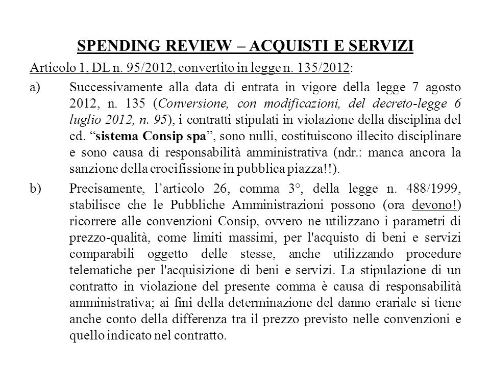 SPENDING REVIEW – ACQUISTI E SERVIZI Articolo 1, DL n. 95/2012, convertito in legge n. 135/2012: a)Successivamente alla data di entrata in vigore dell