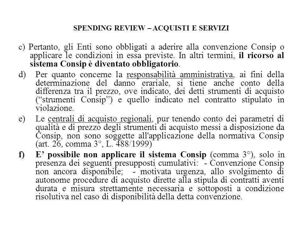 SPENDING REVIEW – ACQUISTI E SERVIZI c) Pertanto, gli Enti sono obbligati a aderire alla convenzione Consip o applicare le condizioni in essa previste.