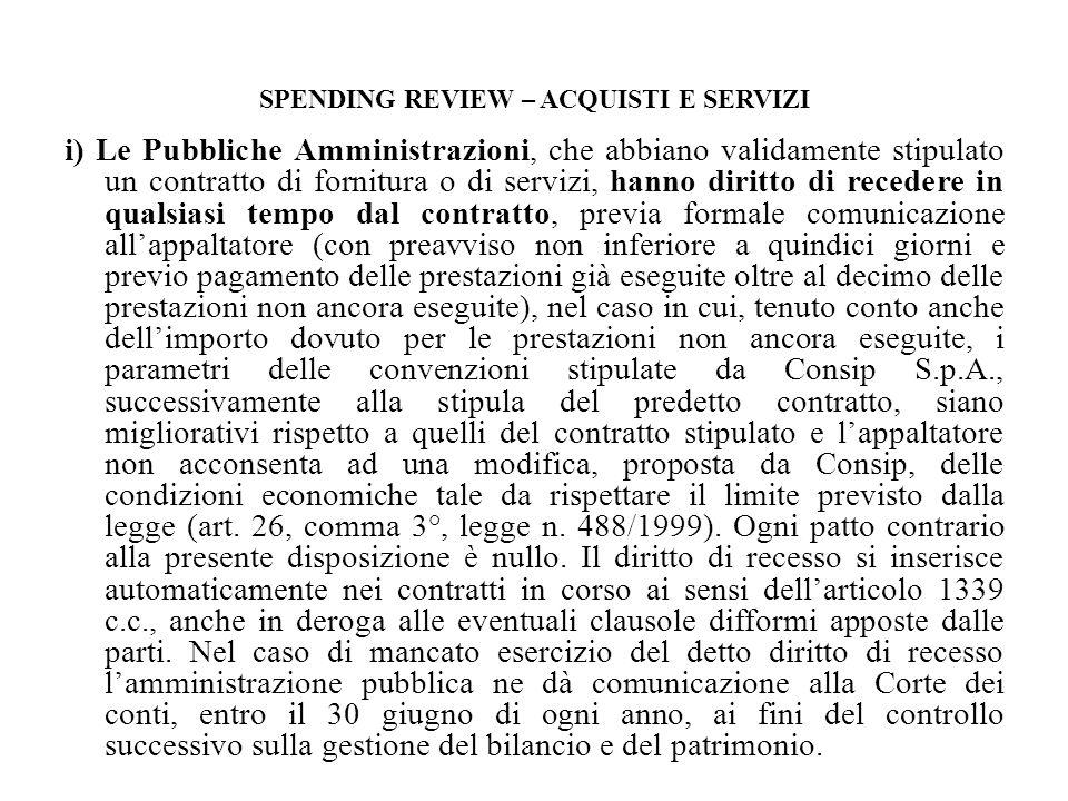 SPENDING REVIEW – ACQUISTI E SERVIZI i) Le Pubbliche Amministrazioni, che abbiano validamente stipulato un contratto di fornitura o di servizi, hanno