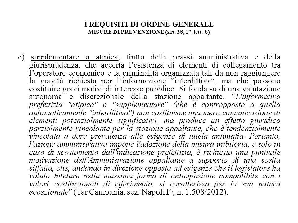I REQUISITI DI ORDINE GENERALE MISURE DI PREVENZIONE (art. 38, 1°, lett. b) c) supplementare o atipica, frutto della prassi amministrativa e della giu