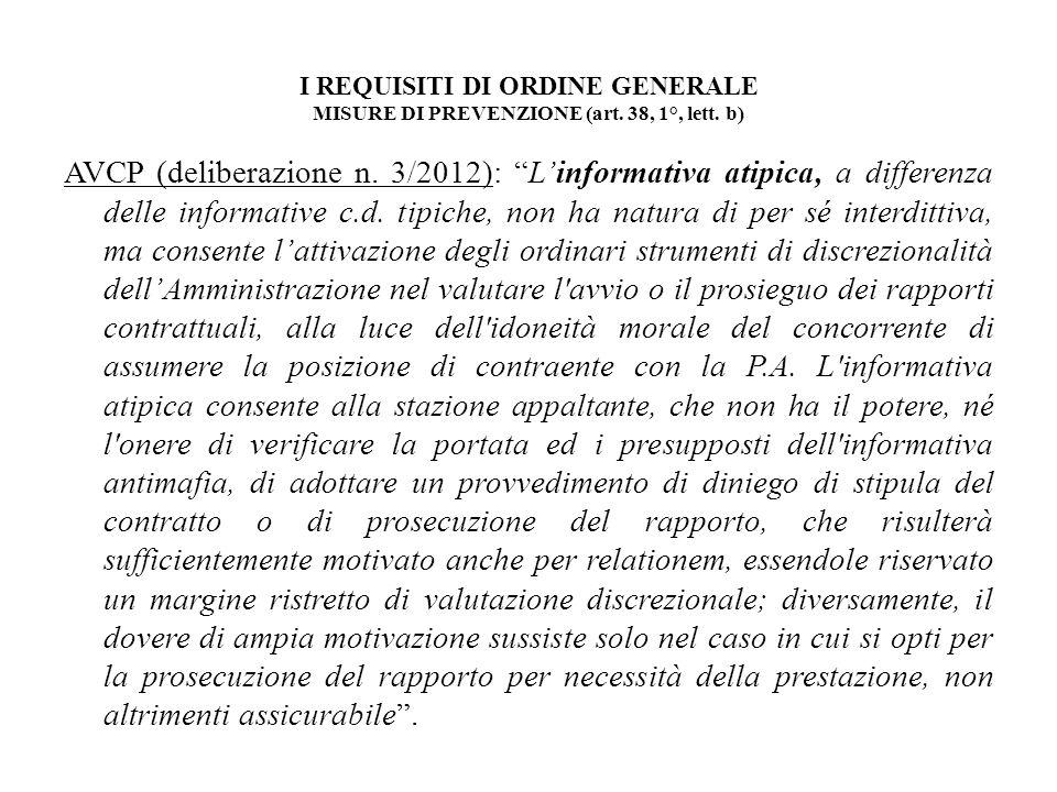 I REQUISITI DI ORDINE GENERALE MISURE DI PREVENZIONE (art. 38, 1°, lett. b) AVCP (deliberazione n. 3/2012): Linformativa atipica, a differenza delle i