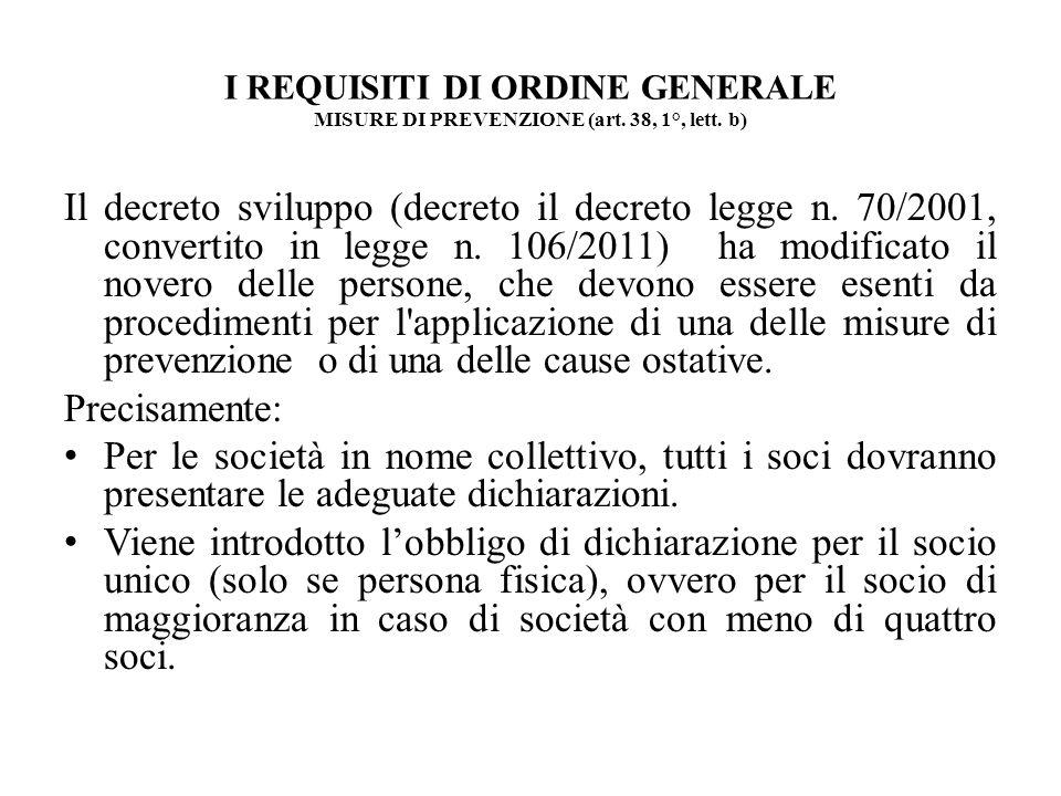 I REQUISITI DI ORDINE GENERALE MISURE DI PREVENZIONE (art. 38, 1°, lett. b) Il decreto sviluppo (decreto il decreto legge n. 70/2001, convertito in le