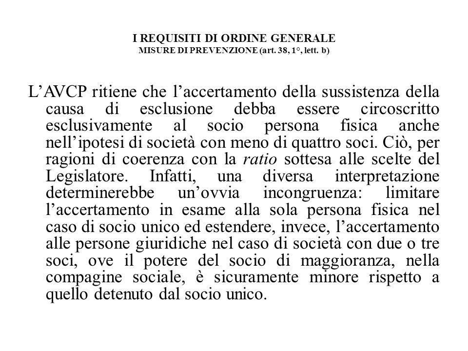 I REQUISITI DI ORDINE GENERALE MISURE DI PREVENZIONE (art. 38, 1°, lett. b) LAVCP ritiene che laccertamento della sussistenza della causa di esclusion