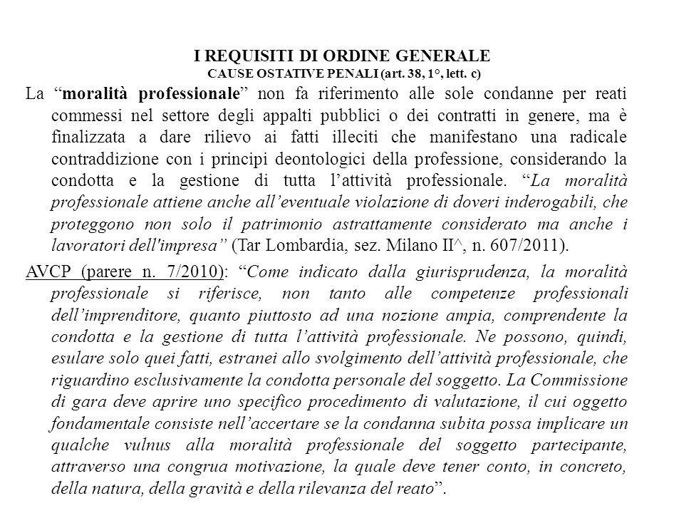 I REQUISITI DI ORDINE GENERALE CAUSE OSTATIVE PENALI (art. 38, 1°, lett. c) La moralità professionale non fa riferimento alle sole condanne per reati