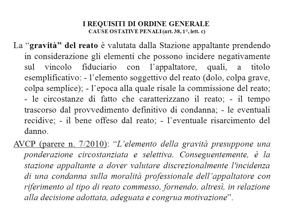 I REQUISITI DI ORDINE GENERALE CAUSE OSTATIVE PENALI (art. 38, 1°, lett. c) La gravità del reato è valutata dalla Stazione appaltante prendendo in con