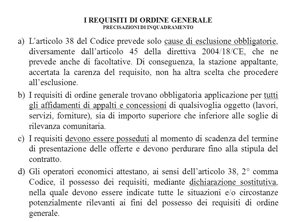 I REQUISITI DI ORDINE GENERALE PRECISAZIONI DI INQUADRAMENTO a)Larticolo 38 del Codice prevede solo cause di esclusione obbligatorie, diversamente dal