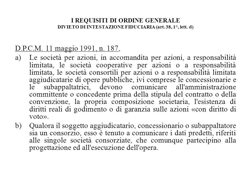 I REQUISITI DI ORDINE GENERALE DIVIETO DI INTESTAZIONE FIDUCIARIA (art. 38, 1°, lett. d) D.P.C.M. 11 maggio 1991, n. 187, a)Le società per azioni, in