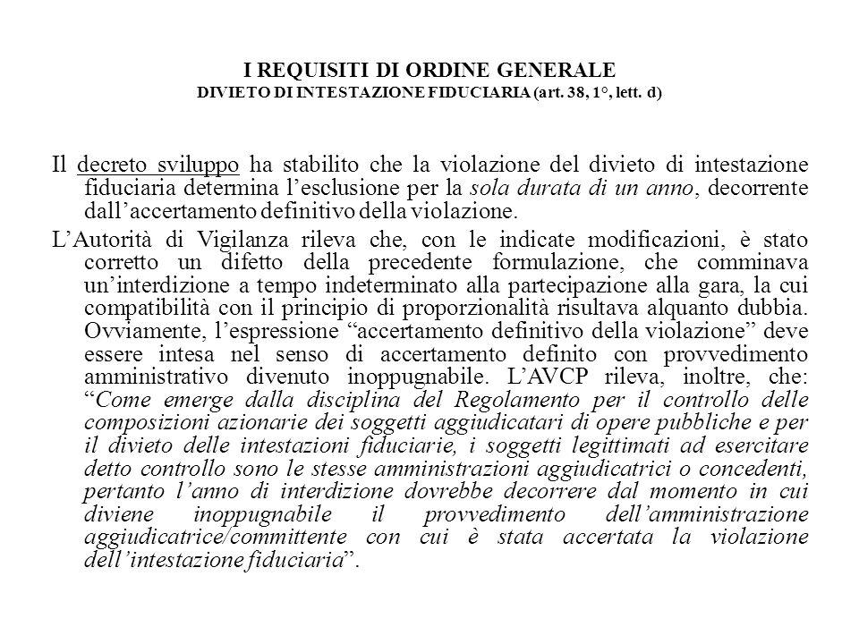 I REQUISITI DI ORDINE GENERALE DIVIETO DI INTESTAZIONE FIDUCIARIA (art. 38, 1°, lett. d) Il decreto sviluppo ha stabilito che la violazione del diviet