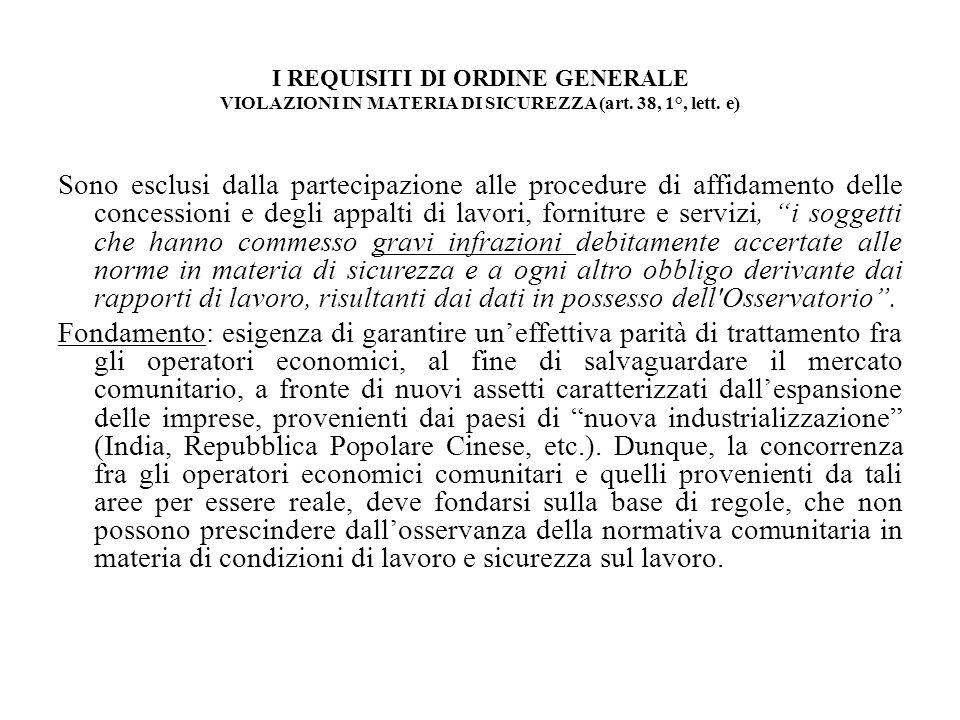 I REQUISITI DI ORDINE GENERALE VIOLAZIONI IN MATERIA DI SICUREZZA (art. 38, 1°, lett. e) Sono esclusi dalla partecipazione alle procedure di affidamen