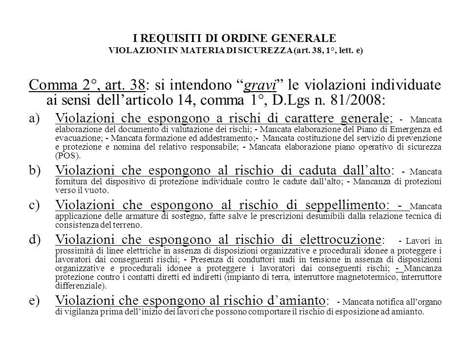 I REQUISITI DI ORDINE GENERALE VIOLAZIONI IN MATERIA DI SICUREZZA (art. 38, 1°, lett. e) Comma 2°, art. 38: si intendono gravi le violazioni individua