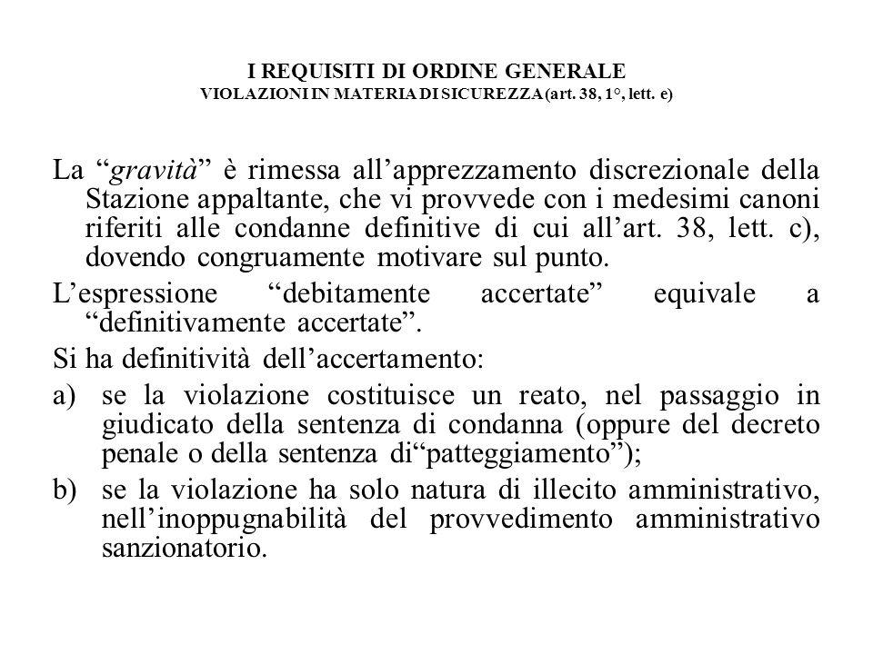 I REQUISITI DI ORDINE GENERALE VIOLAZIONI IN MATERIA DI SICUREZZA (art. 38, 1°, lett. e) La gravità è rimessa allapprezzamento discrezionale della Sta