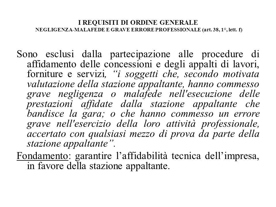 I REQUISITI DI ORDINE GENERALE NEGLIGENZA-MALAFEDE E GRAVE ERRORE PROFESSIONALE (art. 38, 1°, lett. f) Sono esclusi dalla partecipazione alle procedur
