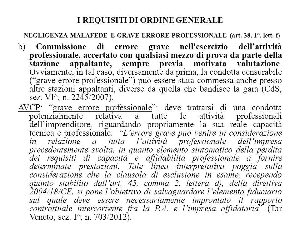I REQUISITI DI ORDINE GENERALE NEGLIGENZA-MALAFEDE E GRAVE ERRORE PROFESSIONALE (art. 38, 1°, lett. f) b) Commissione di errore grave nell'esercizio d